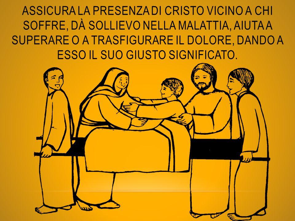Assicura la presenza di Cristo vicino a chi soffre, dà sollievo nella malattia, aiuta a superare o a trasfigurare il dolore, dando a esso il suo giusto significato.