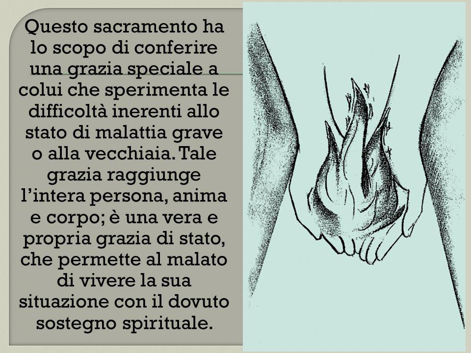 Questo sacramento ha lo scopo di conferire una grazia speciale a colui che sperimenta le difficoltà inerenti allo stato di malattia grave o alla vecchiaia.