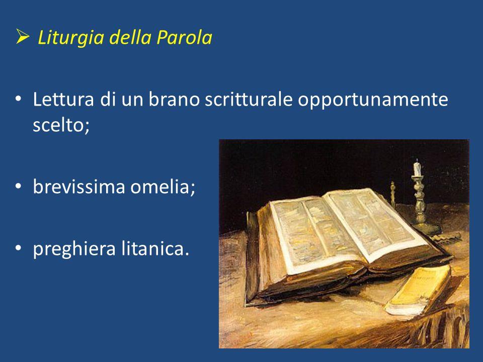 Liturgia della Parola Lettura di un brano scritturale opportunamente scelto; brevissima omelia;