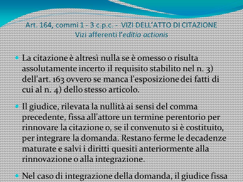 1414 Art. 164, commi 1 - 3 c.p.c. - VIZI DELL'ATTO DI CITAZIONE Vizi afferenti l'editio actionis.