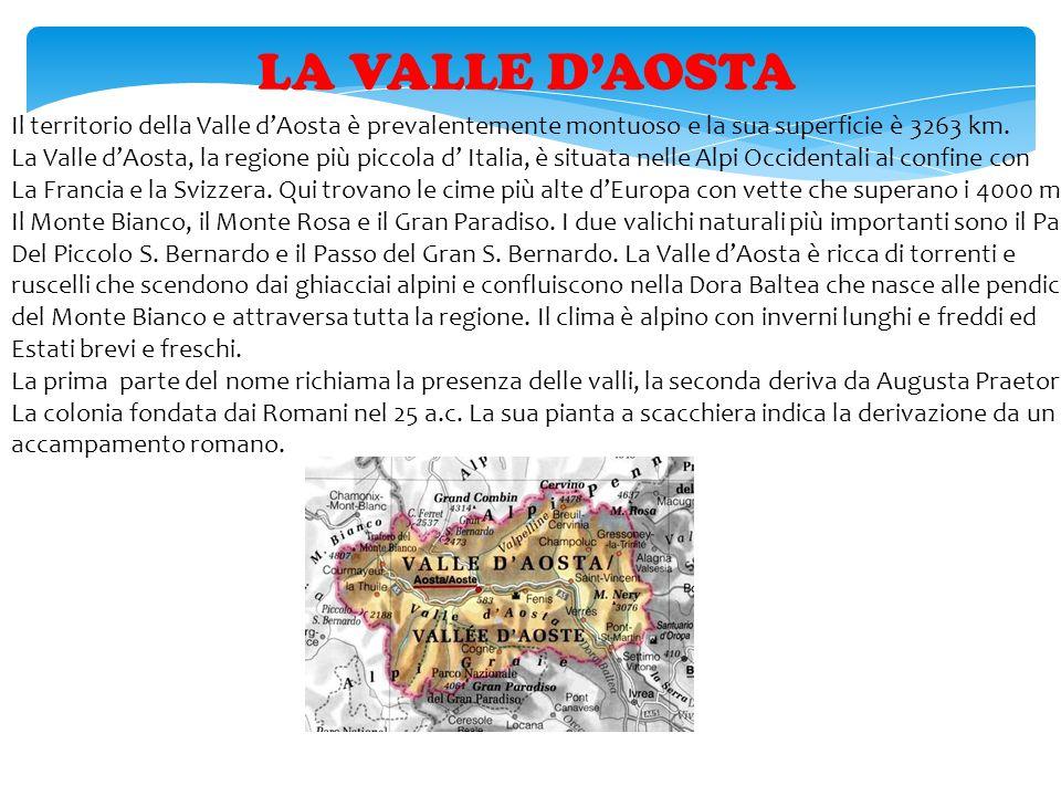 LA VALLE D'AOSTA Il territorio della Valle d'Aosta è prevalentemente montuoso e la sua superficie è 3263 km.