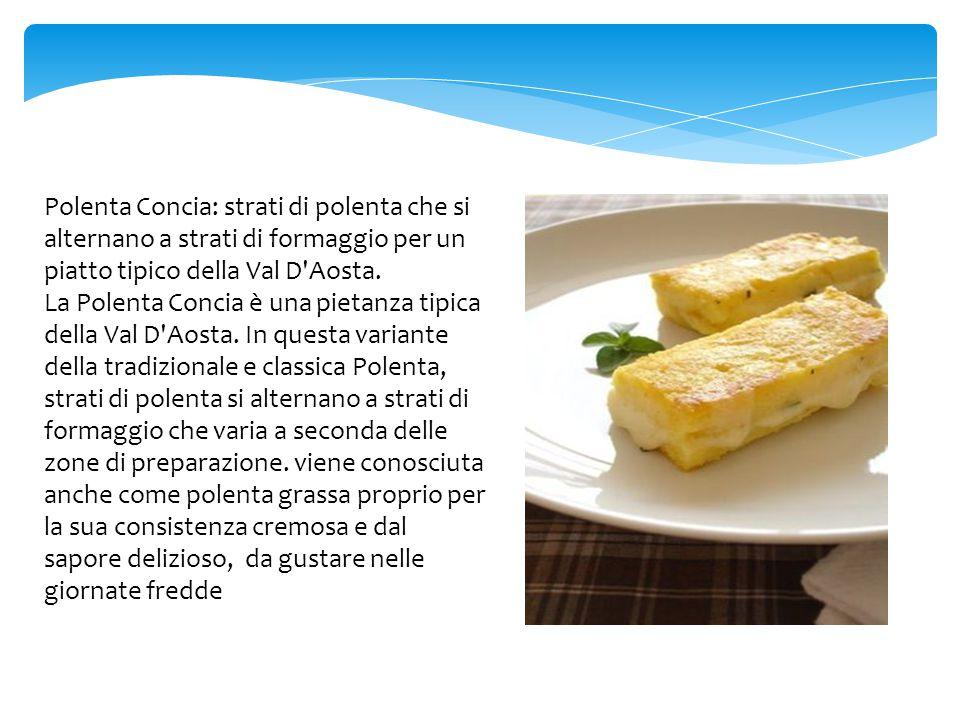 Polenta Concia: strati di polenta che si alternano a strati di formaggio per un piatto tipico della Val D Aosta.