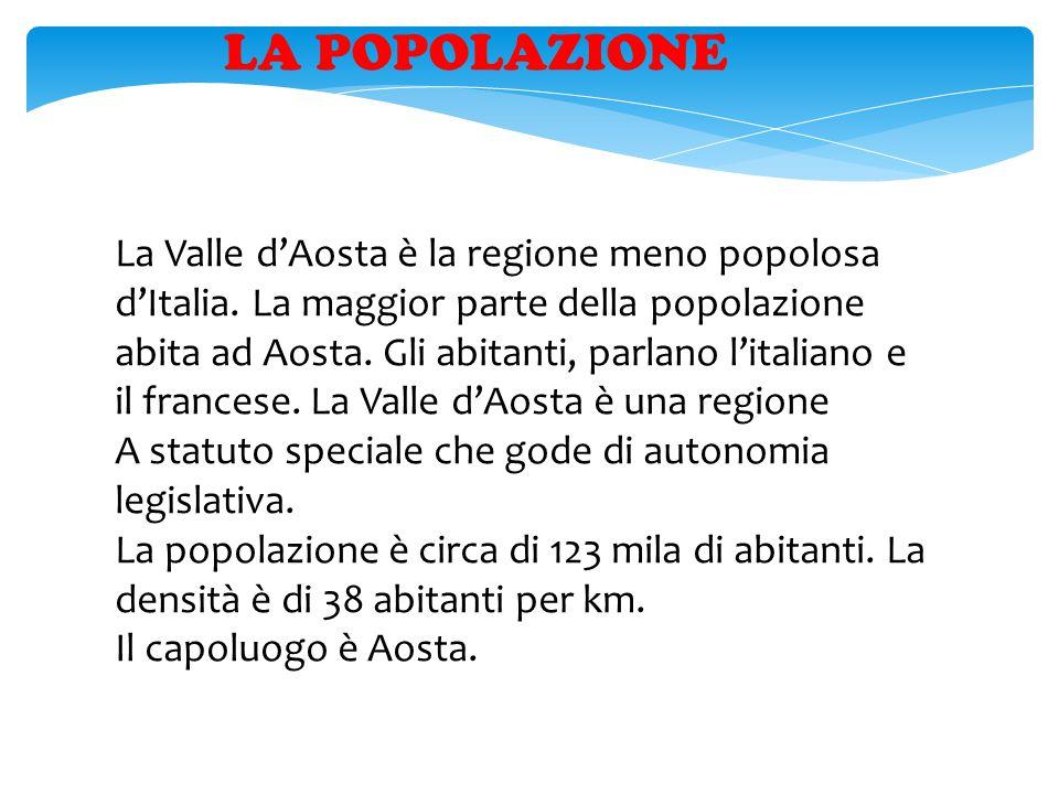 LA POPOLAZIONE La Valle d'Aosta è la regione meno popolosa d'Italia. La maggior parte della popolazione.