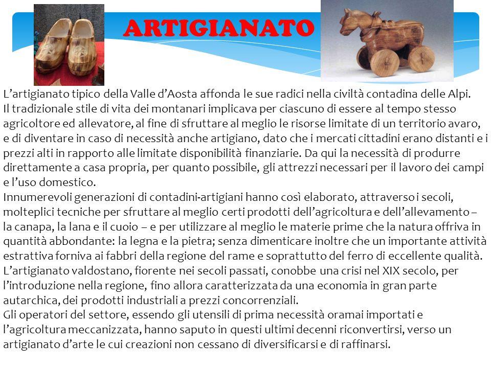 ARTIGIANATO L'artigianato tipico della Valle d'Aosta affonda le sue radici nella civiltà contadina delle Alpi.