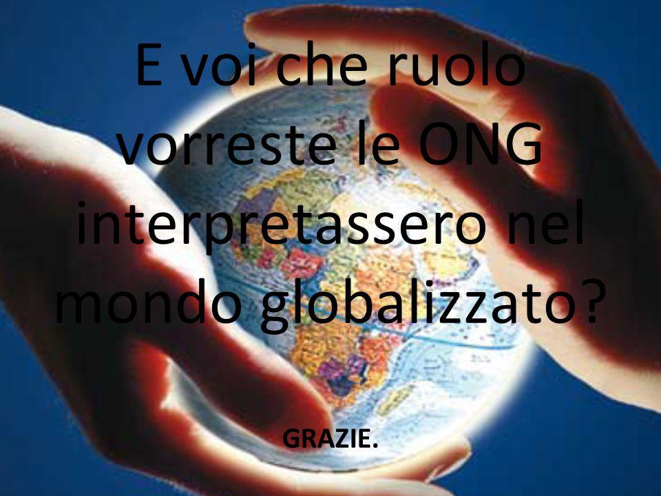 E voi che ruolo vorreste le ONG interpretassero nel mondo globalizzato