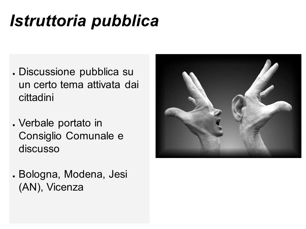 Istruttoria pubblica Discussione pubblica su un certo tema attivata dai cittadini. Verbale portato in Consiglio Comunale e discusso.