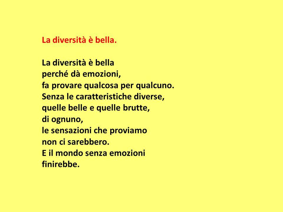 La diversità è bella. La diversità è bella. perché dà emozioni,