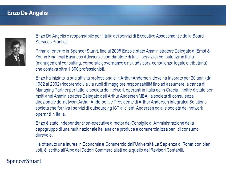 Enzo De Angelis Enzo De Angelis è responsabile per l'Italia dei servizi di Executive Assessment e della Board Services Practice.