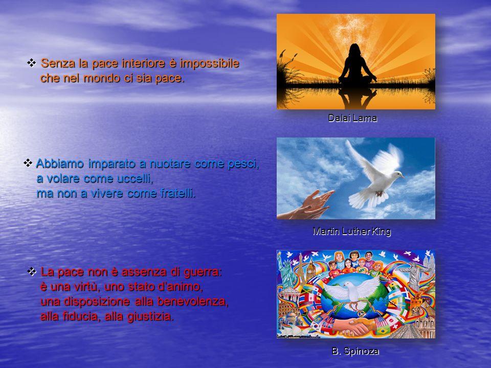 Senza la pace interiore è impossibile che nel mondo ci sia pace.