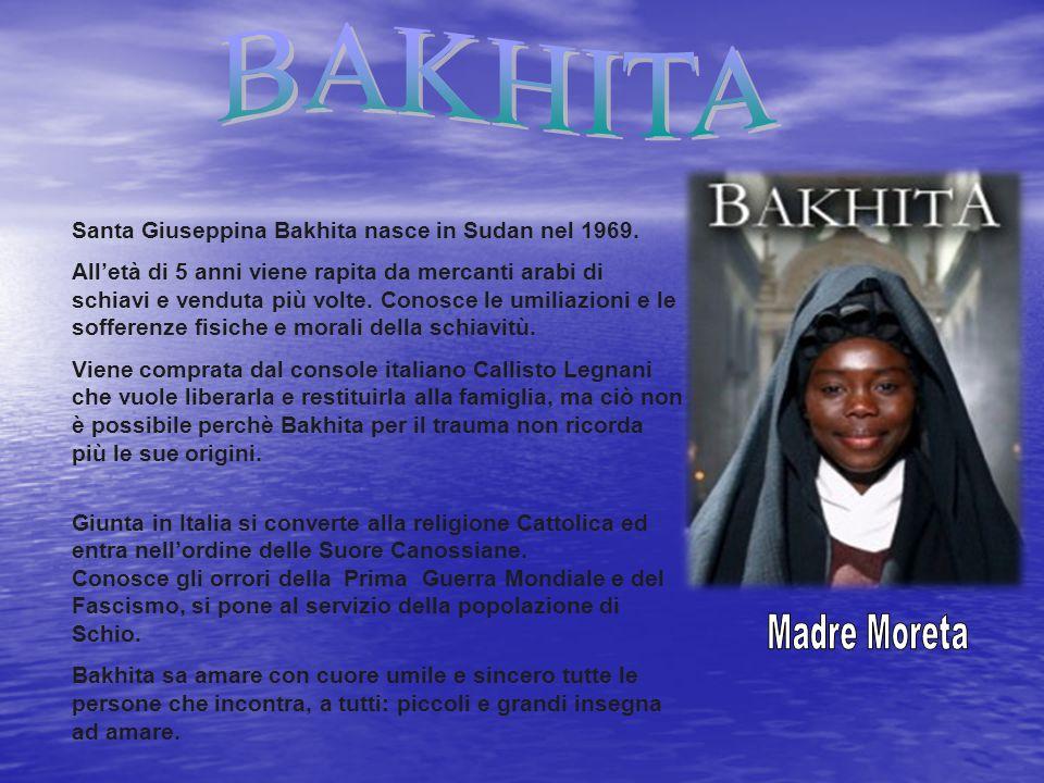 BAKHITA Madre Moreta Santa Giuseppina Bakhita nasce in Sudan nel 1969.
