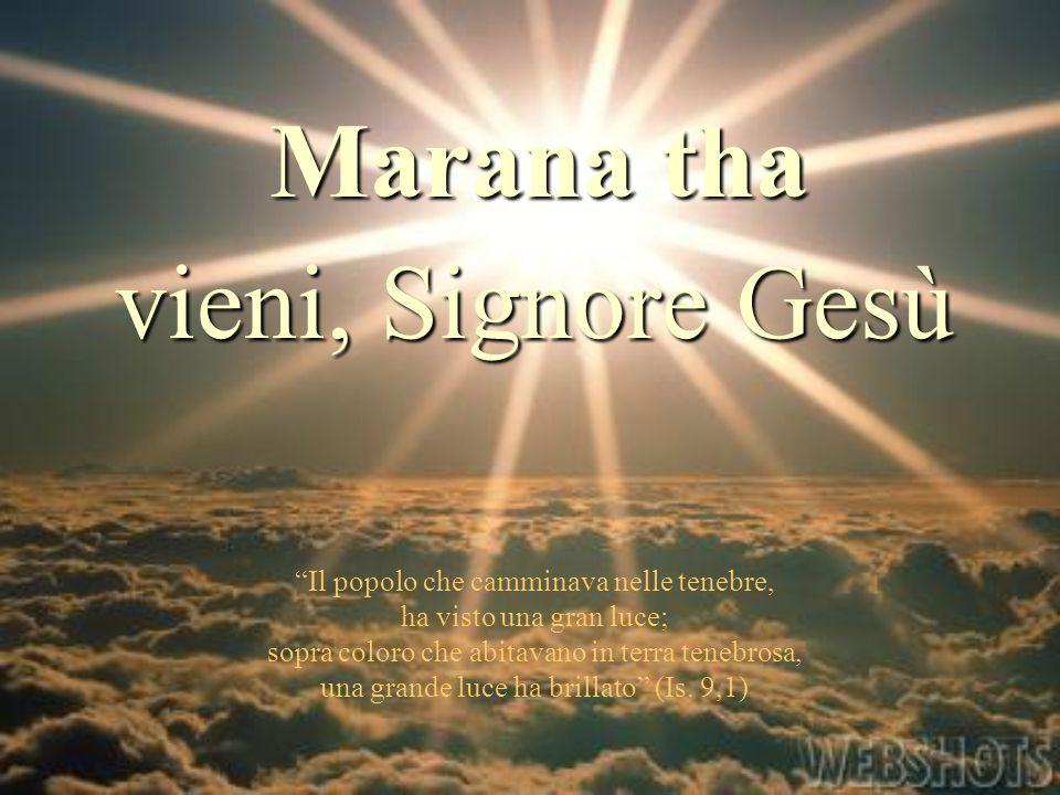 Marana tha vieni, Signore Gesù