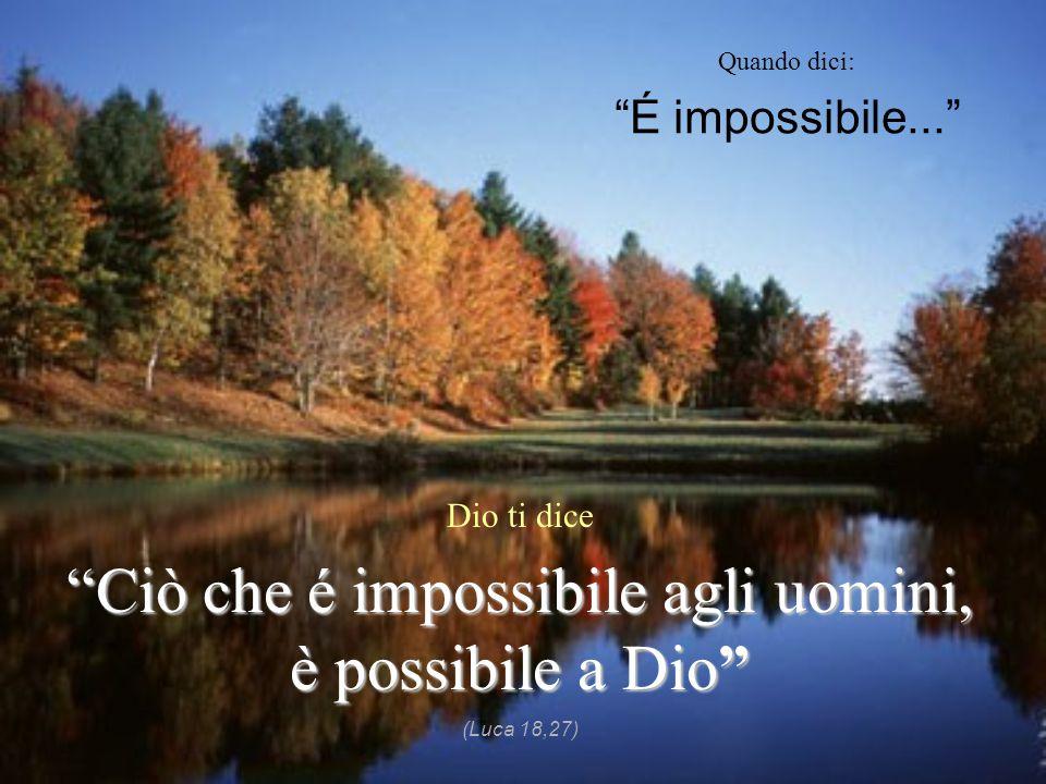 Ciò che é impossibile agli uomini, è possibile a Dio