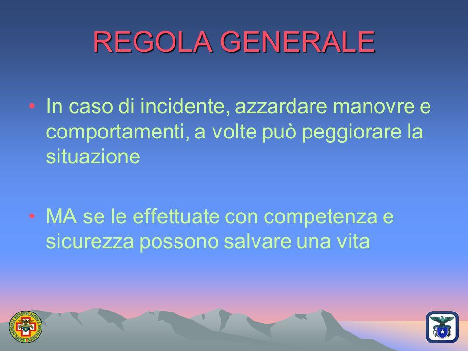 REGOLA GENERALE In caso di incidente, azzardare manovre e comportamenti, a volte può peggiorare la situazione.