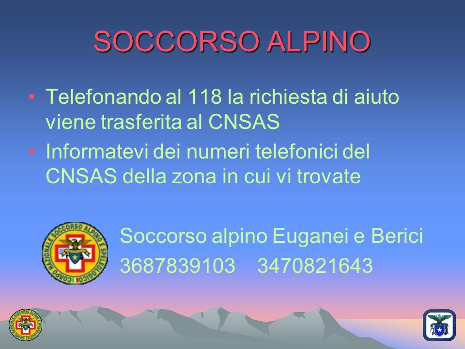 SOCCORSO ALPINO Telefonando al 118 la richiesta di aiuto viene trasferita al CNSAS.
