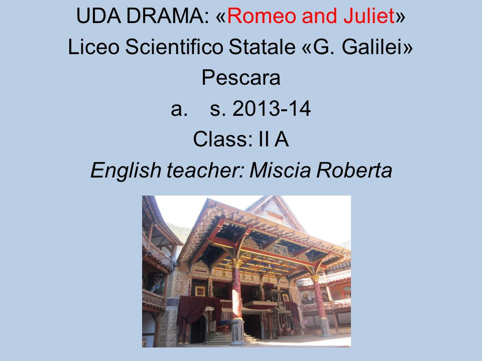 UDA DRAMA: «Romeo and Juliet» Liceo Scientifico Statale «G. Galilei»