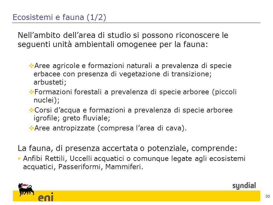 La fauna, di presenza accertata o potenziale, comprende: