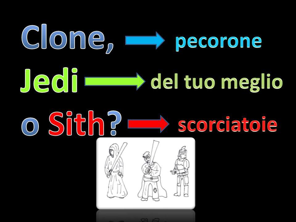 Clone, Jedi o Sith pecorone del tuo meglio scorciatoie