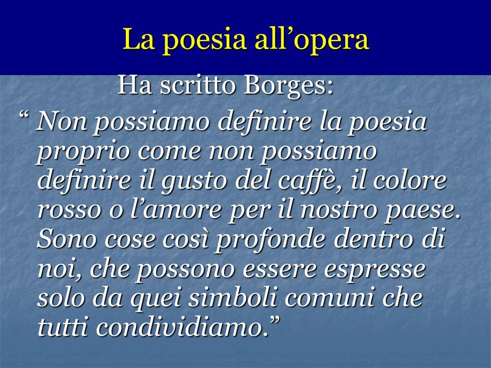 La poesia all'opera Ha scritto Borges: