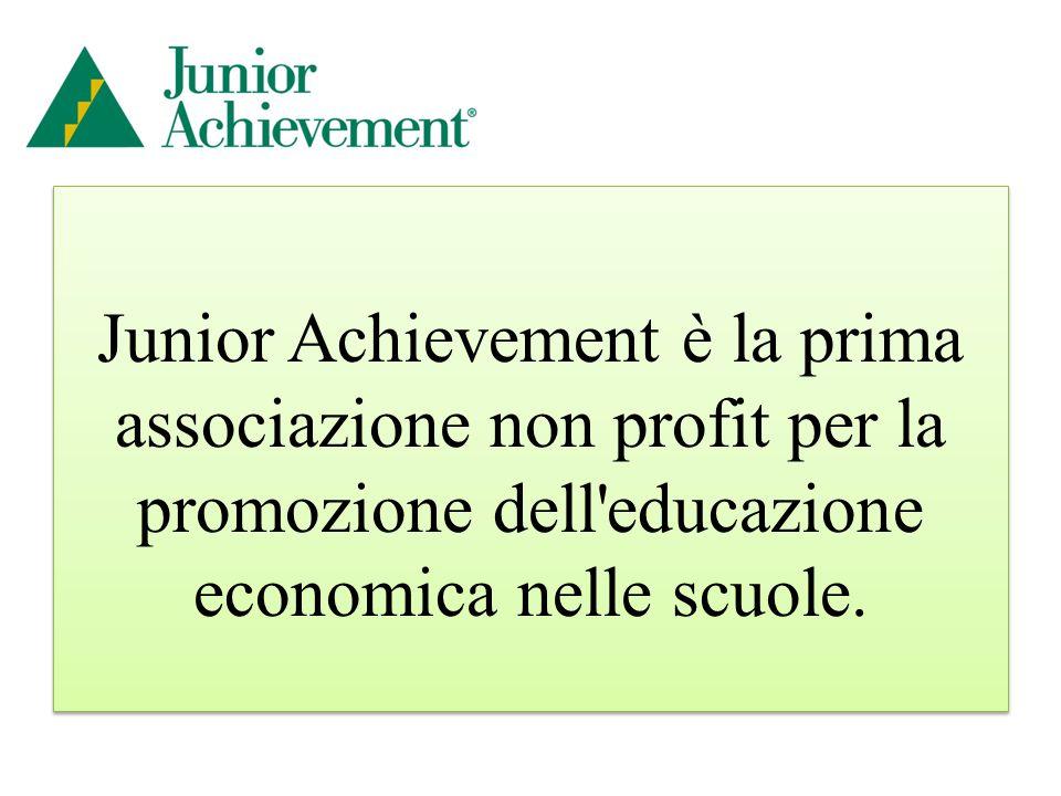 Junior Achievement è la prima associazione non profit per la promozione dell educazione economica nelle scuole.