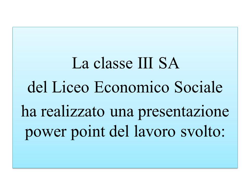 La classe III SA del Liceo Economico Sociale ha realizzato una presentazione power point del lavoro svolto: