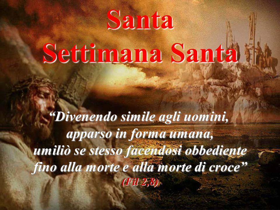 Santa Settimana Santa Divenendo simile agli uomini,