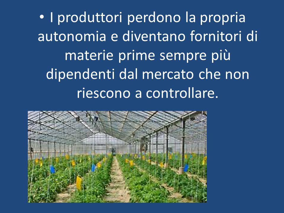 I produttori perdono la propria autonomia e diventano fornitori di materie prime sempre più dipendenti dal mercato che non riescono a controllare.