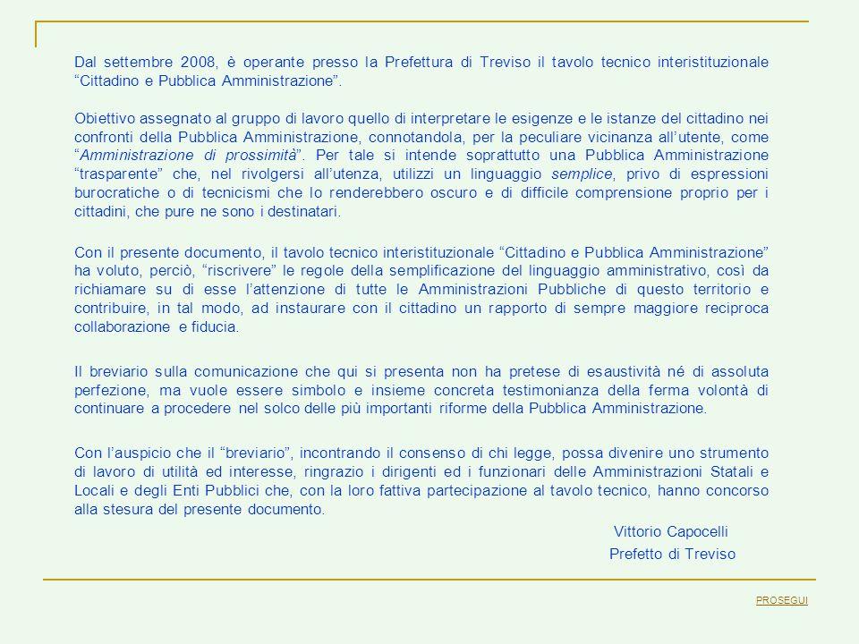 Dal settembre 2008, è operante presso la Prefettura di Treviso il tavolo tecnico interistituzionale Cittadino e Pubblica Amministrazione .