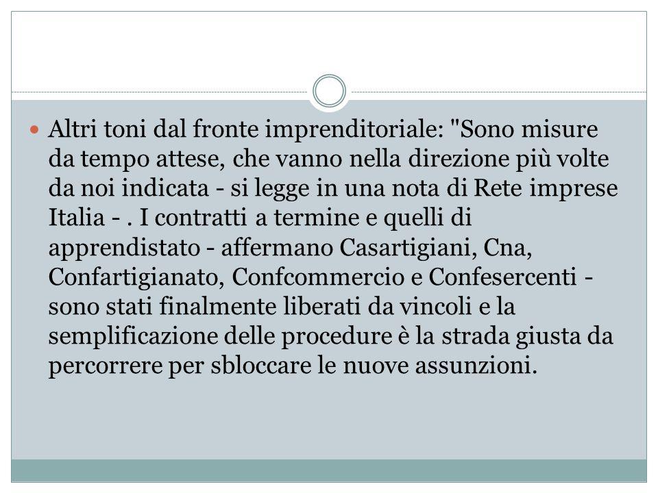 Altri toni dal fronte imprenditoriale: Sono misure da tempo attese, che vanno nella direzione più volte da noi indicata - si legge in una nota di Rete imprese Italia - .