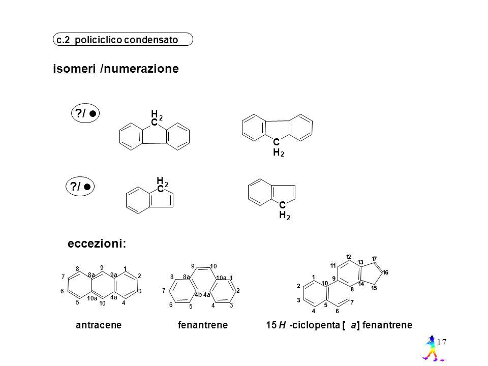 isomeri /numerazione / / eccezioni: c.2 policiclico condensato H C C
