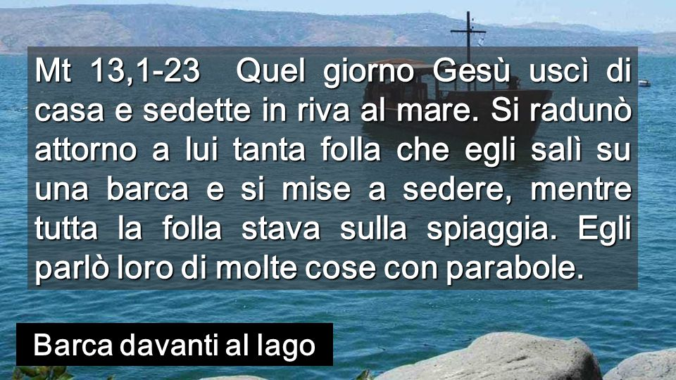 Mt 13,1-23 Quel giorno Gesù uscì di casa e sedette in riva al mare