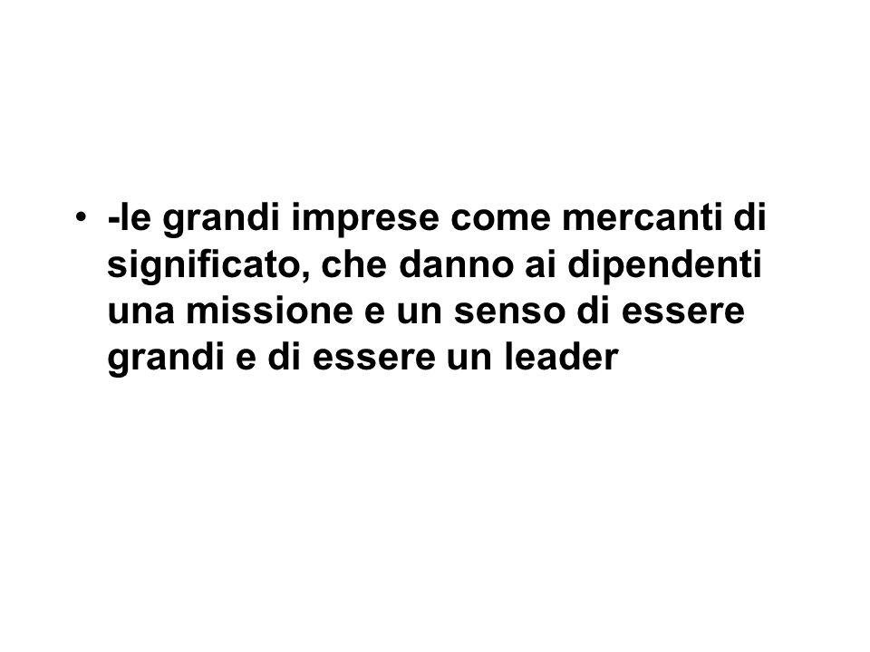 -le grandi imprese come mercanti di significato, che danno ai dipendenti una missione e un senso di essere grandi e di essere un leader