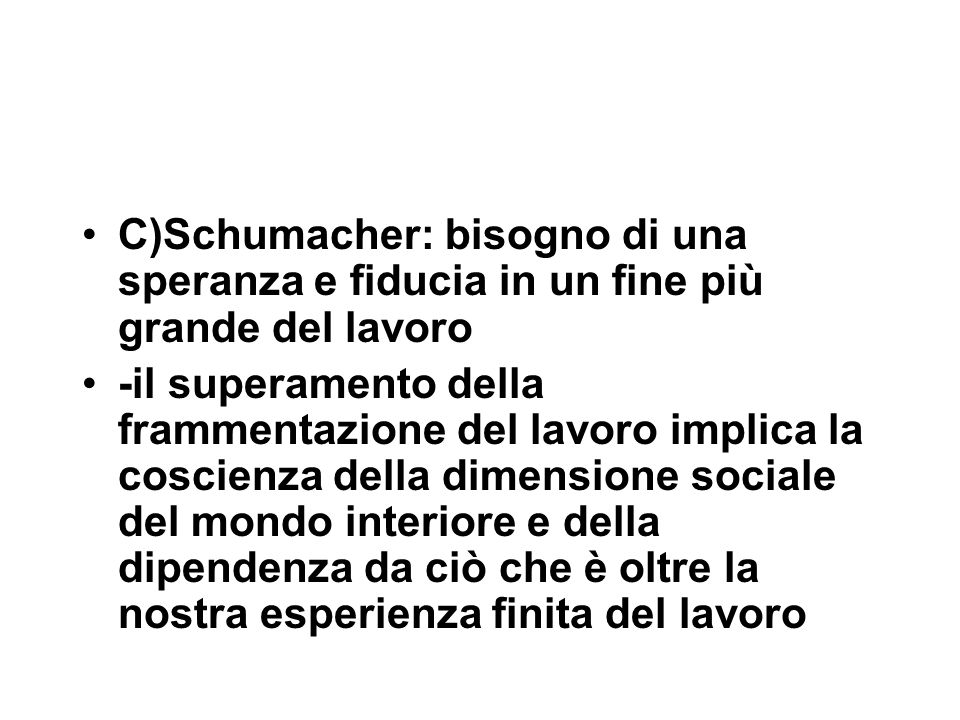 C)Schumacher: bisogno di una speranza e fiducia in un fine più grande del lavoro