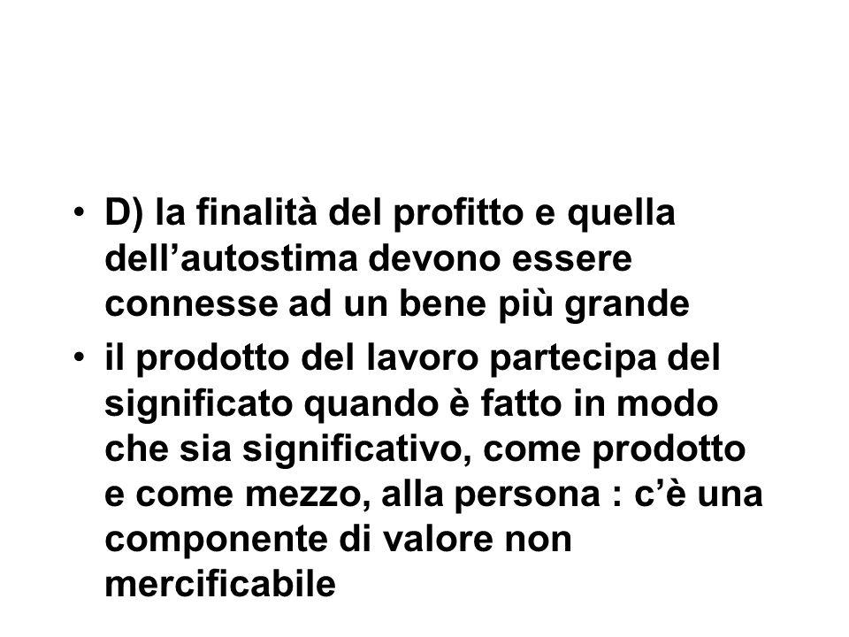 D) la finalità del profitto e quella dell'autostima devono essere connesse ad un bene più grande