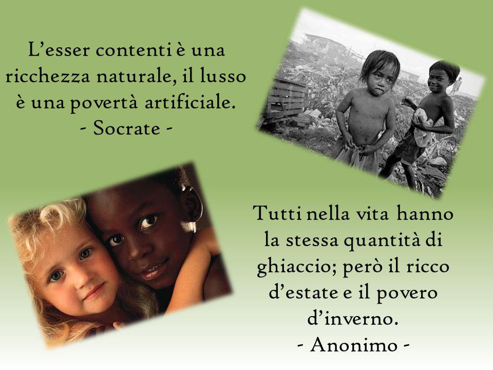 L'esser contenti è una ricchezza naturale, il lusso è una povertà artificiale. - Socrate -
