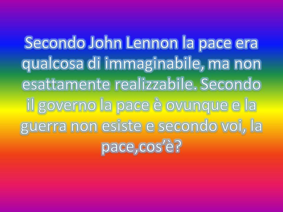 Secondo John Lennon la pace era qualcosa di immaginabile, ma non esattamente realizzabile.