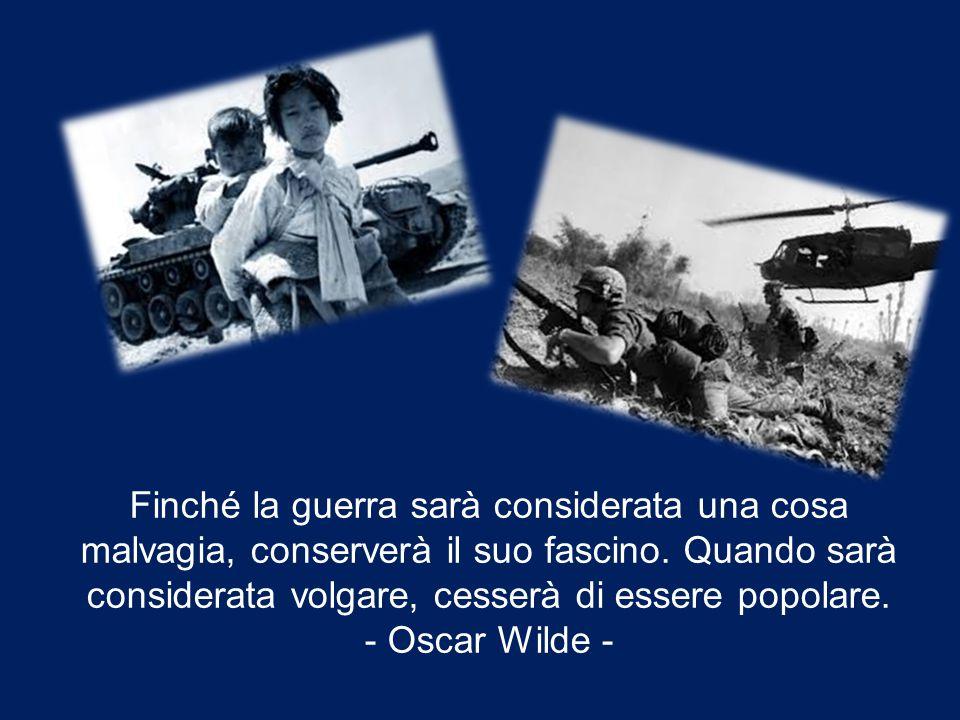 Finché la guerra sarà considerata una cosa malvagia, conserverà il suo fascino.