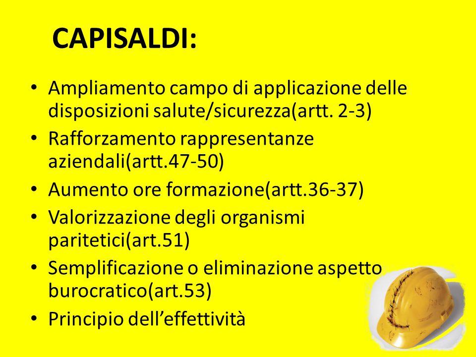CAPISALDI: Ampliamento campo di applicazione delle disposizioni salute/sicurezza(artt. 2-3) Rafforzamento rappresentanze aziendali(artt.47-50)