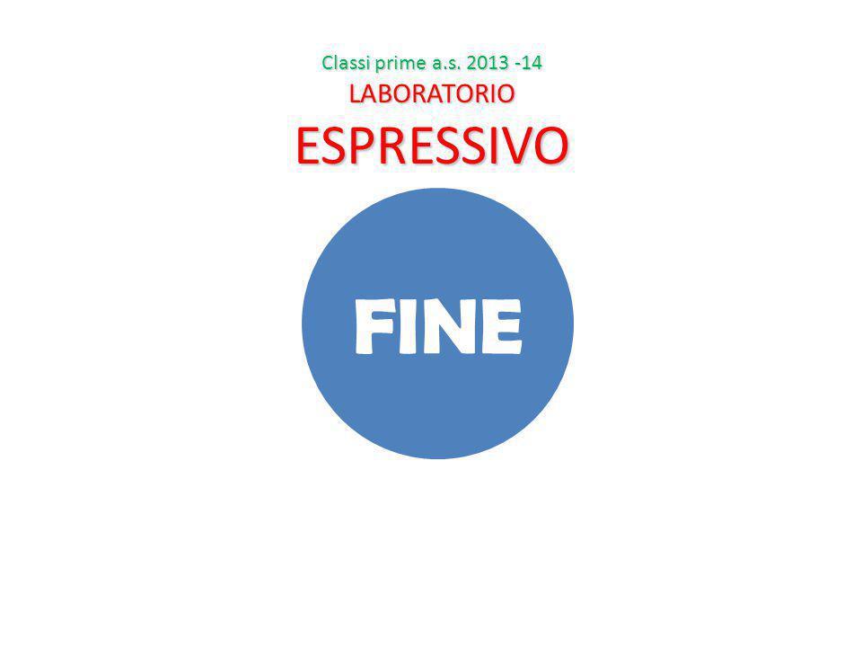 Classi prime a.s. 2013 -14 LABORATORIO ESPRESSIVO FINE