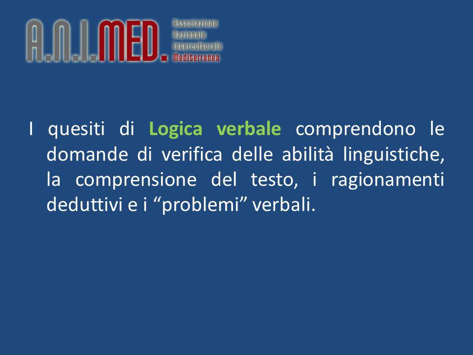 I quesiti di Logica verbale comprendono le domande di verifica delle abilità linguistiche, la comprensione del testo, i ragionamenti deduttivi e i problemi verbali.