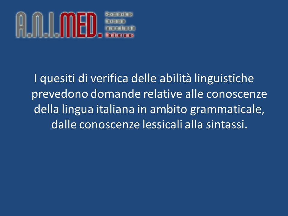 I quesiti di verifica delle abilità linguistiche prevedono domande relative alle conoscenze della lingua italiana in ambito grammaticale, dalle conoscenze lessicali alla sintassi.