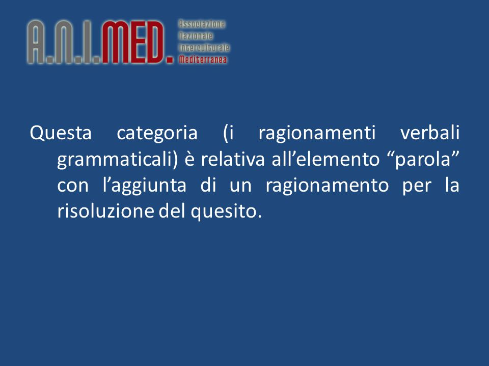 Questa categoria (i ragionamenti verbali grammaticali) è relativa all'elemento parola con l'aggiunta di un ragionamento per la risoluzione del quesito.