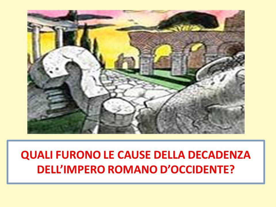 QUALI FURONO LE CAUSE DELLA DECADENZA DELL'IMPERO ROMANO D'OCCIDENTE