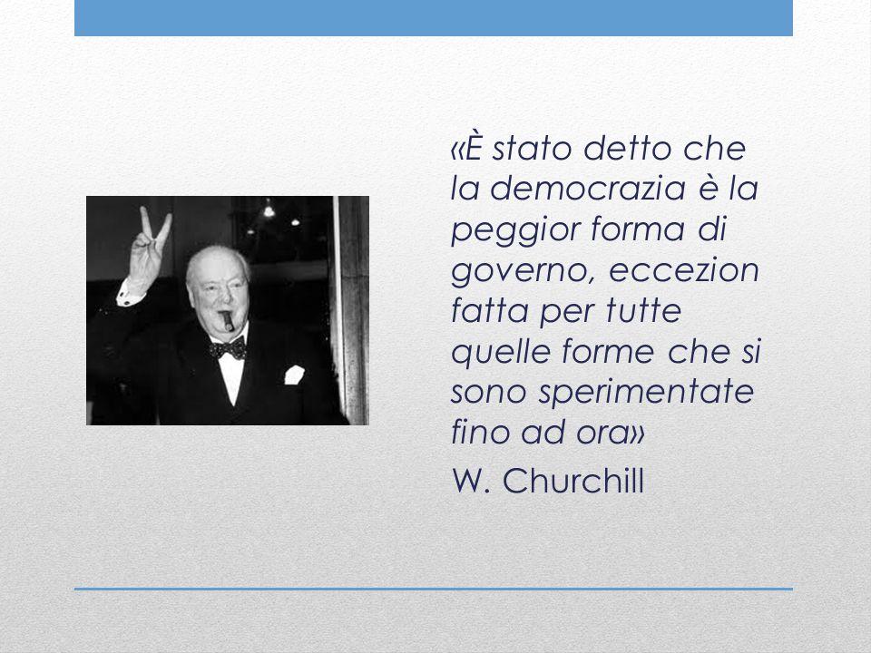 «È stato detto che la democrazia è la peggior forma di governo, eccezion fatta per tutte quelle forme che si sono sperimentate fino ad ora» W.