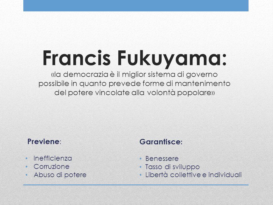 Francis Fukuyama: «la democrazia è il miglior sistema di governo possibile in quanto prevede forme di mantenimento del potere vincolate alla volontà popolare»