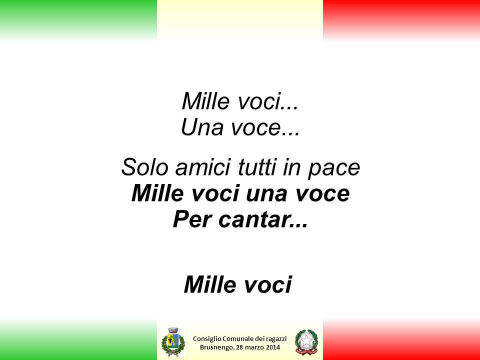Solo amici tutti in pace Mille voci una voce Per cantar...