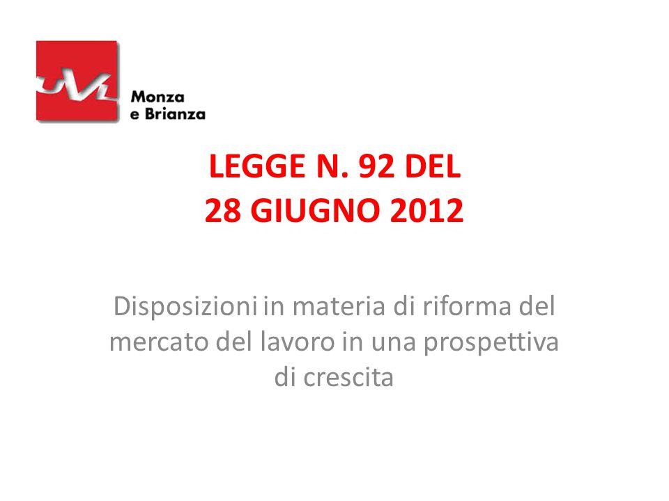 LEGGE N. 92 DEL 28 GIUGNO 2012 Disposizioni in materia di riforma del mercato del lavoro in una prospettiva di crescita.