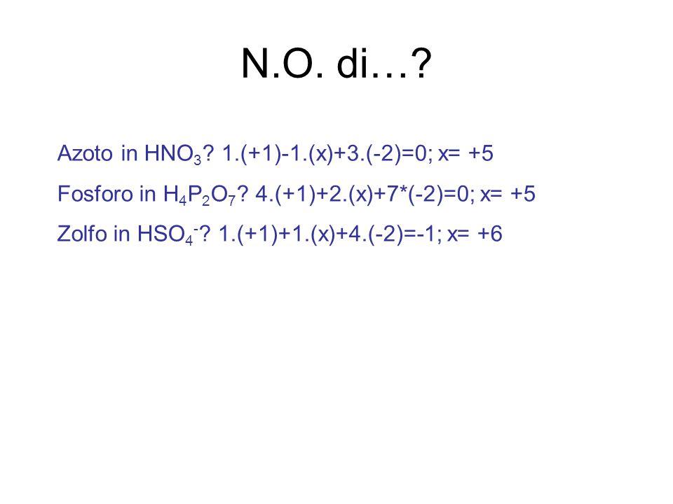 N.O. di… Azoto in HNO3 1.(+1)-1.(x)+3.(-2)=0; x= +5
