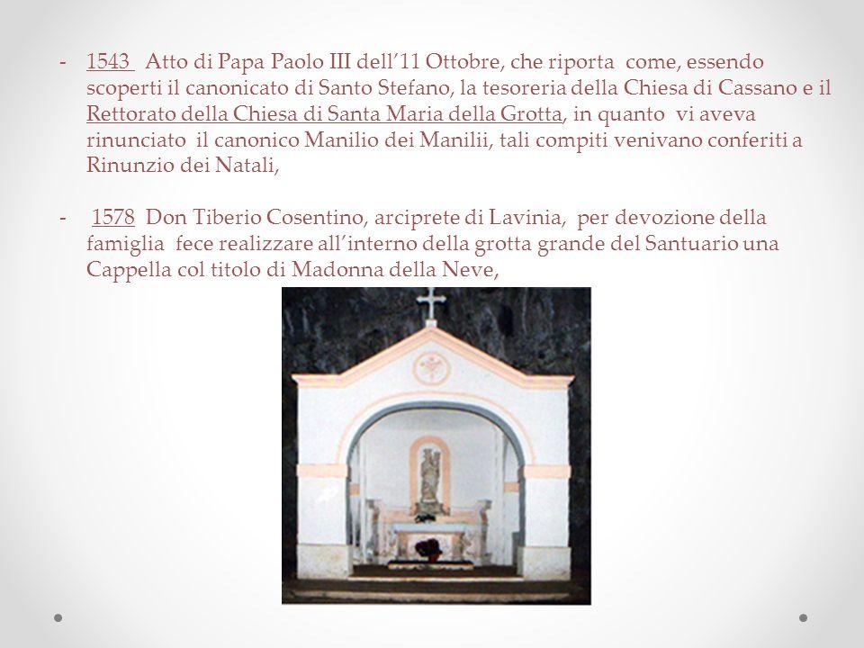 1543 Atto di Papa Paolo III dell'11 Ottobre, che riporta come, essendo scoperti il canonicato di Santo Stefano, la tesoreria della Chiesa di Cassano e il Rettorato della Chiesa di Santa Maria della Grotta, in quanto vi aveva rinunciato il canonico Manilio dei Manilii, tali compiti venivano conferiti a Rinunzio dei Natali,
