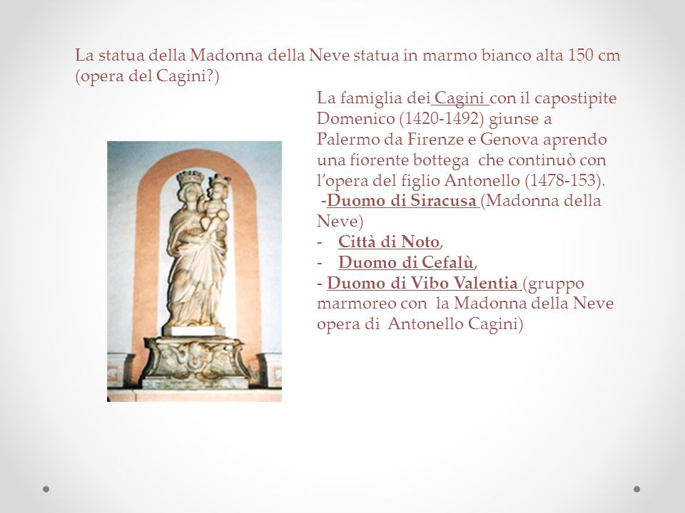 La statua della Madonna della Neve statua in marmo bianco alta 150 cm (opera del Cagini )