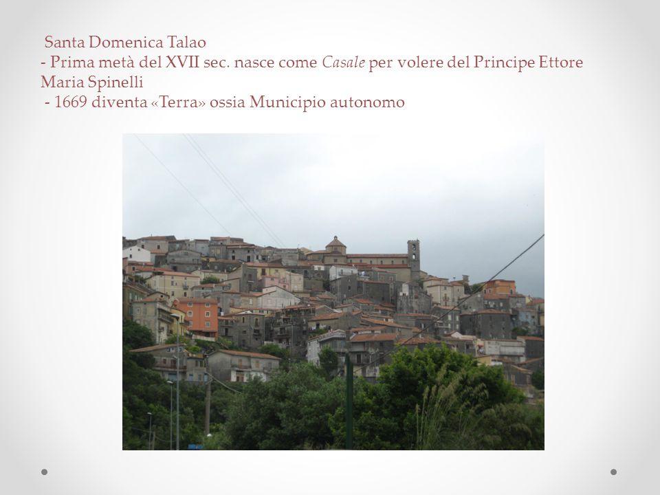 Santa Domenica Talao - Prima metà del XVII sec. nasce come Casale per volere del Principe Ettore Maria Spinelli.